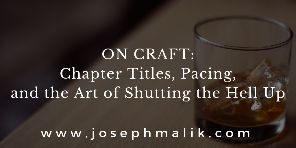 On Craft: Chapter Titles, Pacing, and the Art of Shutting the Hell Up